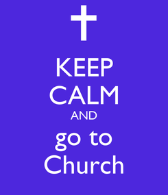 Poster: KEEP CALM AND go to Church