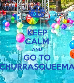 Poster: KEEP CALM AND GO TO CHURRASQUEEMA