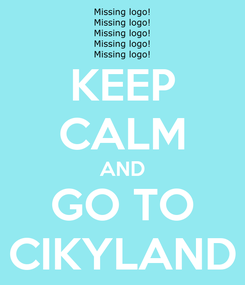 Poster: KEEP CALM AND GO TO CIKYLAND