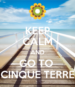 Poster: KEEP CALM AND GO TO  CINQUE TERRE