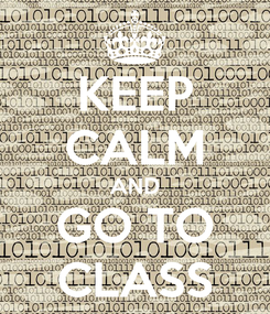 Poster: KEEP CALM AND GO TO CLASS