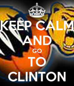 Poster: KEEP CALM AND GO TO CLINTON