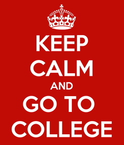 Poster: KEEP CALM AND GO TO  COLLEGE