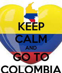 Poster: KEEP CALM AND GO TO COLOMBIA