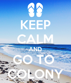 Poster: KEEP CALM AND GO TO  COLONY