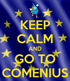 Poster: KEEP CALM AND GO TO COMENIUS