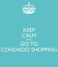 Poster: KEEP CALM AND GO TO CONDADO SHOPPING