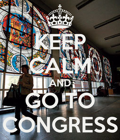 Poster: KEEP CALM AND GO TO CONGRESS