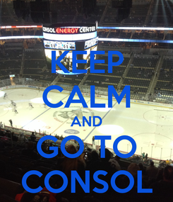 Poster: KEEP CALM AND GO TO CONSOL