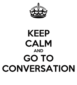 Poster: KEEP CALM AND GO TO CONVERSATION