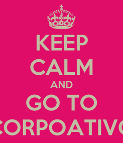 Poster: KEEP CALM AND GO TO CORPOATIVO
