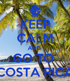 Poster: KEEP CALM AND  GO TO  COSTA RICA