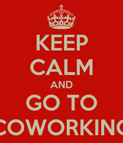 Poster: KEEP CALM AND GO TO COWORKING