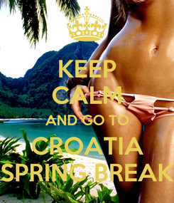 Poster: KEEP CALM AND GO TO CROATIA SPRING BREAK