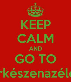 Poster: KEEP CALM AND GO TO cserkészenazéletre