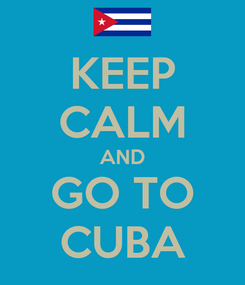 Poster: KEEP CALM AND GO TO CUBA