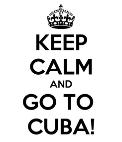 Poster: KEEP CALM AND GO TO  CUBA!