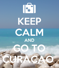 Poster: KEEP CALM AND GO TO CURACAO