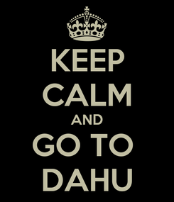 Poster: KEEP CALM AND GO TO  DAHU