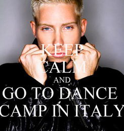 Poster: KEEP CALM AND GO TO DANCE  CAMP IN ITALY