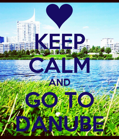 Poster: KEEP CALM AND GO TO DANUBE