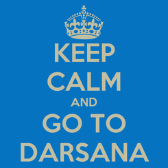 Poster: KEEP CALM AND GO TO DARSANA