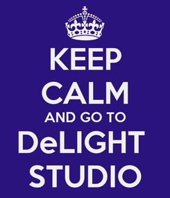 Poster: KEEP CALM AND GO TO DeLIGHT  STUDIO