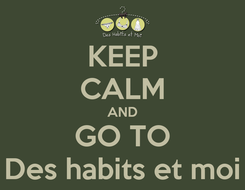 Poster: KEEP CALM AND GO TO Des habits et moi