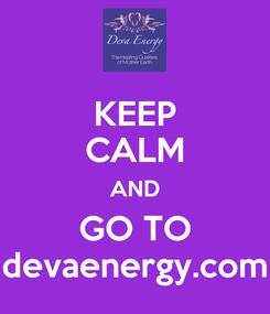 Poster: KEEP CALM AND GO TO devaenergy.com