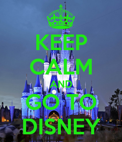 Poster: KEEP CALM AND GO TO DISNEY