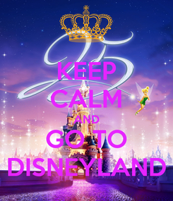 Poster: KEEP CALM AND GO TO DISNEYLAND