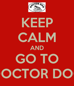 Poster: KEEP CALM AND GO TO DOCTOR DOG