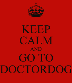 Poster: KEEP CALM AND GO TO DOCTORDOG