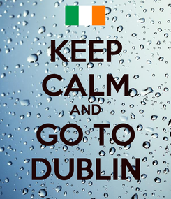 Poster: KEEP CALM AND GO TO DUBLIN
