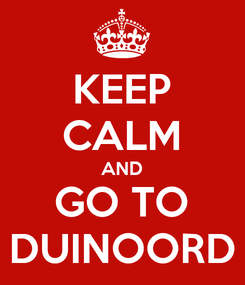 Poster: KEEP CALM AND GO TO DUINOORD