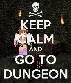 Poster: KEEP CALM AND GO TO DUNGEON