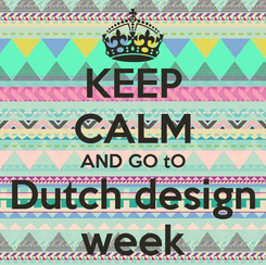 Poster: KEEP CALM AND GO tO Dutch design week