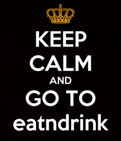 Poster: KEEP CALM AND GO TO eatndrink