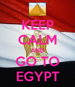 Poster: KEEP CALM AND GO TO EGYPT