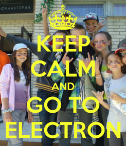 Poster: KEEP CALM AND GO TO ELECTRON