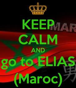 Poster: KEEP CALM AND go to ELIAS (Maroc)