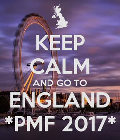 Poster: KEEP CALM AND GO TO ENGLAND *PMF 2017*