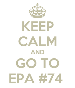 Poster: KEEP CALM AND GO TO EPA #74