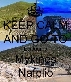 Poster: KEEP CALM AND GO TO Epidauros Mykines Nafplio