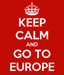 Poster: KEEP CALM AND GO TO EUROPE