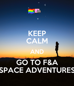 Poster: KEEP CALM AND GO TO F&A SPACE ADVENTURES