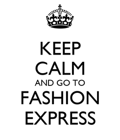 Poster: KEEP CALM AND GO TO FASHION EXPRESS