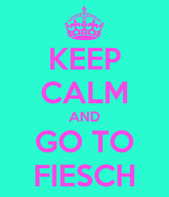 Poster: KEEP CALM AND GO TO FIESCH