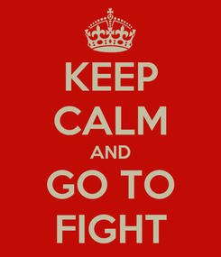 Poster: KEEP CALM AND GO TO FIGHT