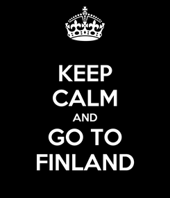 Poster: KEEP CALM AND GO TO FINLAND